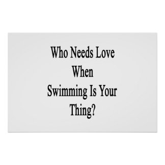 Who Needs Love When Swimming Is Your Thing Poster