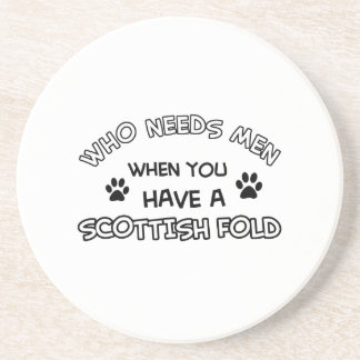 Who Needs Man When You Have A Scottish Fold Beverage Coasters