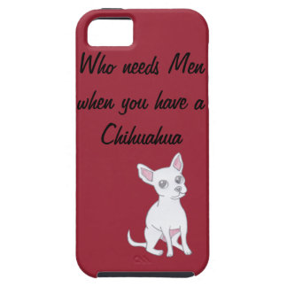 Who needs Men when you have a Chihuahua iPhone 5 Cover