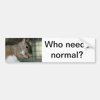 Who needs normal? bumper sticker
