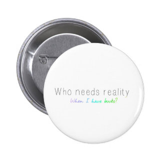 Who Needs Reality When I Have Books? 6 Cm Round Badge