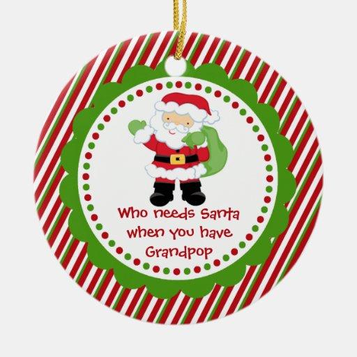 Who Needs Santa... Grandpop Christmas Ornament