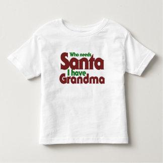 Who Needs Santa I have Grandma Toddler T-Shirt