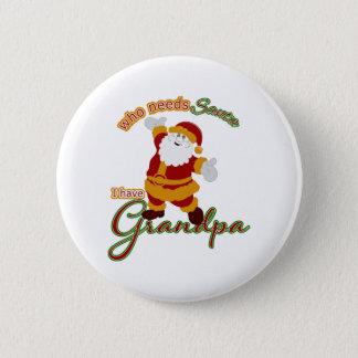 Who Needs Santa I have Grandpa 6 Cm Round Badge