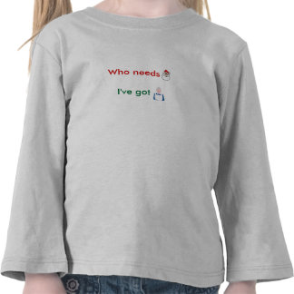 Who needs Santa Tee Shirt