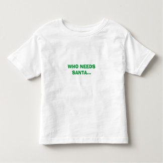 WHO NEEDS SANTA....WHEN I HAVE UNCLE KARL! TODDLER T-Shirt