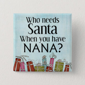 who needs santa when you have nana 15 cm square badge