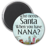 who needs santa when you have nana 6 cm round magnet