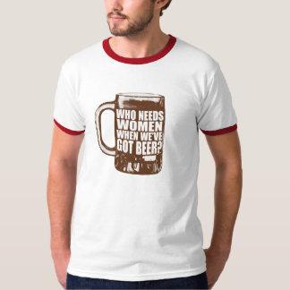 Who needs women? T-Shirt