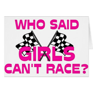Who Said Girls Can't Race? Greeting Cards