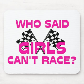 Who Said Girls Can't Race? Mouse Pad