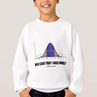 Who Said That I Was Normal? (Bell Curve Humor) Sweatshirt