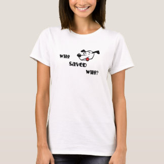 WHO SAVED WHO? T-Shirt