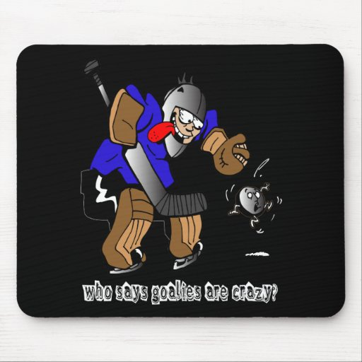 Who Says Goalies Are Crazy? Mousepads