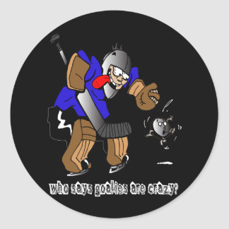 Who Says Goalies Are Crazy? Round Sticker