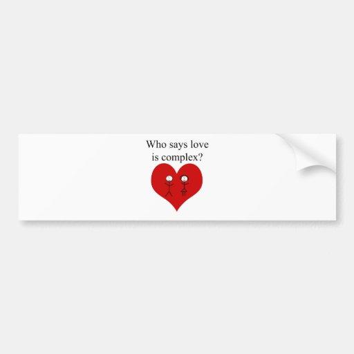 Who Says Love Is Complex Bumper Sticker