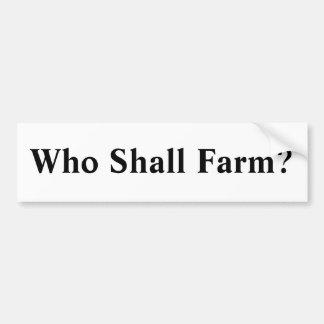 Who Shall Farm? Car Bumper Sticker