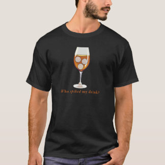 Who Spiked My Drink T-Shirt