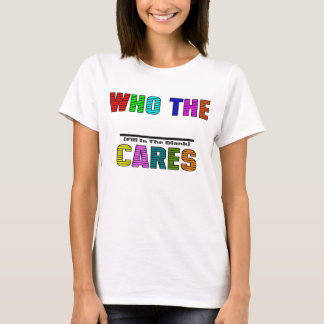 WHO THE (Fill In The Blank) CARES T-Shirt