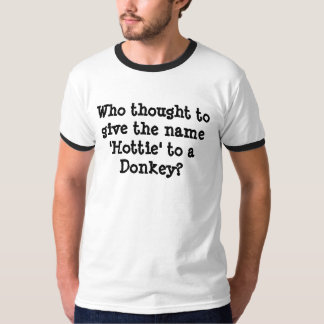 Who thought to give the name 'Hottie' to a Donkey? T-Shirt