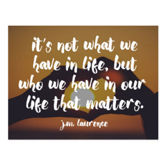 Who We Have In Life Quote Postcard