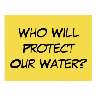"""""""Who Will Protect Our Water?"""" when EPA Dismantled Postcard"""