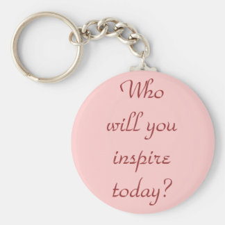 Who will you inspire today? basic round button key ring