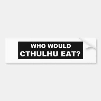 """Who Would Cthulhu Eat 11"""" x 3"""" Bumper Sticker"""