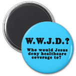 Who Would Jesus Deny HealthCare to? Fridge Magnet