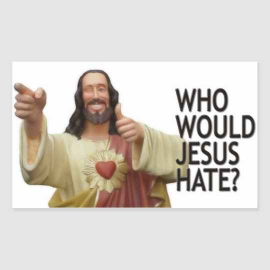 Who would Jesus hate? Rectangular Sticker