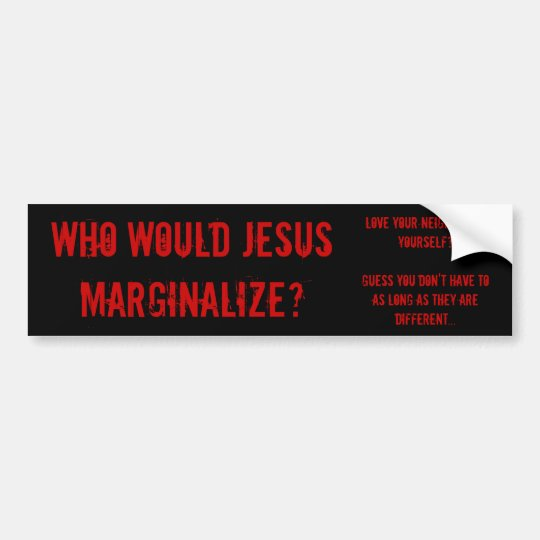 Who Would Jesus Marginalise? Bumper Sticker