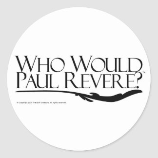Who Would Paul Revere? Round Sticker