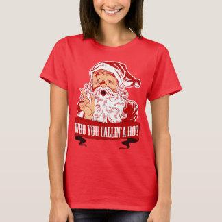 Who You Callin a Ho? T-Shirt