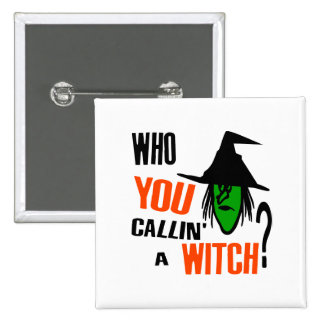 Who YOU Callin' A Witch? With Green Witch & Hat 15 Cm Square Badge