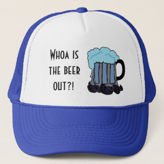 Whoa is the beer out?! trucker hat