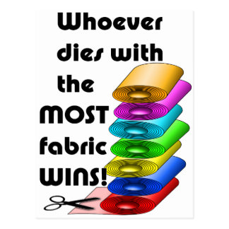 Whoever dies with the most fabric wins! postcard