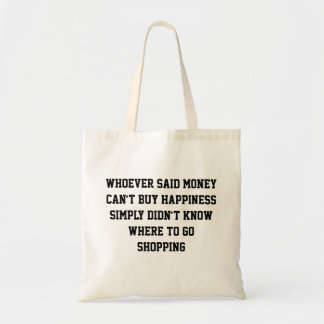 Whoever said money can't buy happiness tote bag