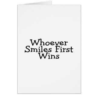 Whoever Smiles First Wins Greeting Cards