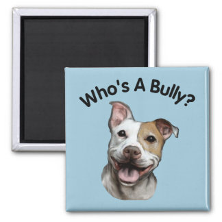 Who's A Bully? Adorable Pit Bull Dog Square Magnet