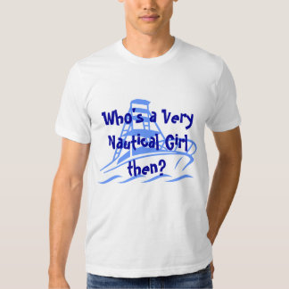 Who's a Very Nautical Girl then? T Shirts