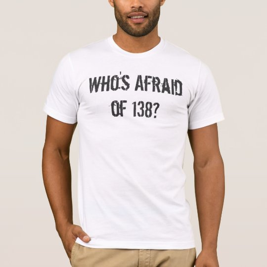 Who's Afraid of 138? T-Shirt