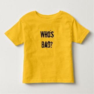 Who's Bad? Toddler T-Shirt