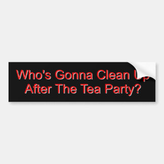 Who's Gonna Clean Up? Bumper Sticker