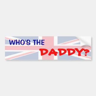 Who's the Daddy? Bumper Sticker