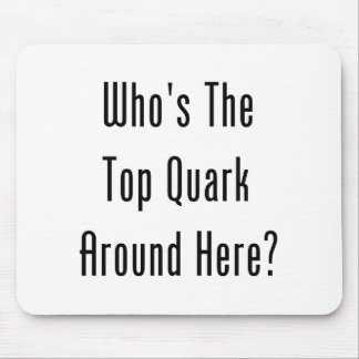 Who's The Top Quark Around Here? Mouse Pad