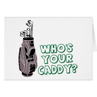 Who's Your Caddy? Greeting Card