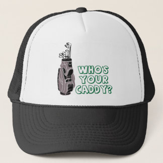 Who's Your Caddy? Trucker Hat
