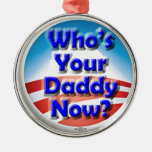 Who's Your Daddy Now? Ornament