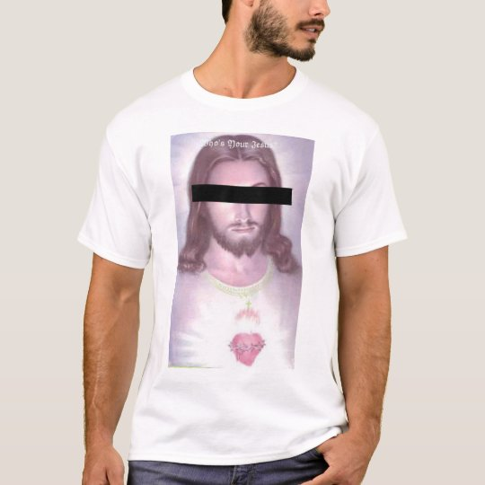 Who's Your Jesus T-Shirt