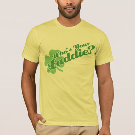 Who's Your Laddie Funny Irish T-Shirt